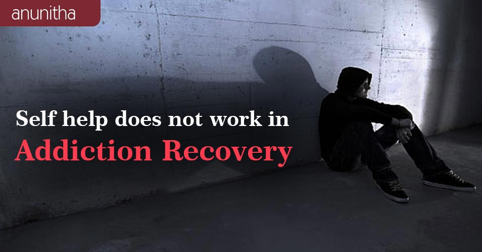 Self Help does not work in Substance Abuse Recovery