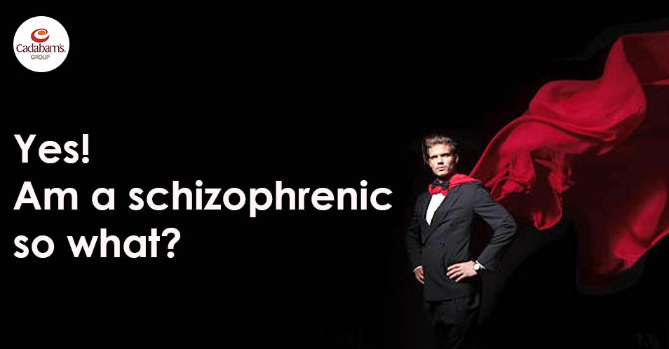 Yes – Am a Schizophrenic so what