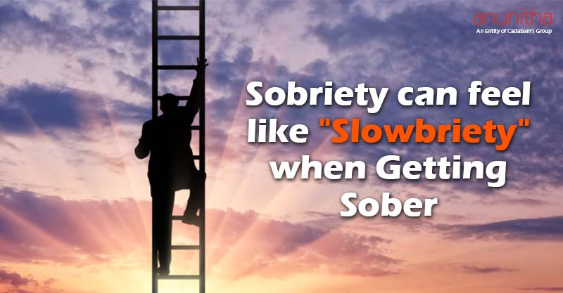 """Sobriety can feel like""""Slowbriety"""" when Getting Sober"""