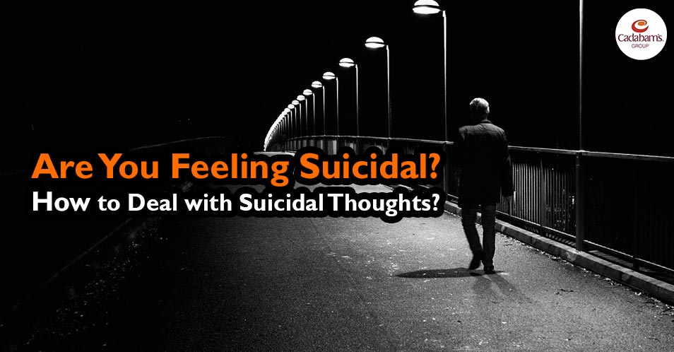 Are You Feeling Suicidal? How to Deal with Suicidal Thoughts?