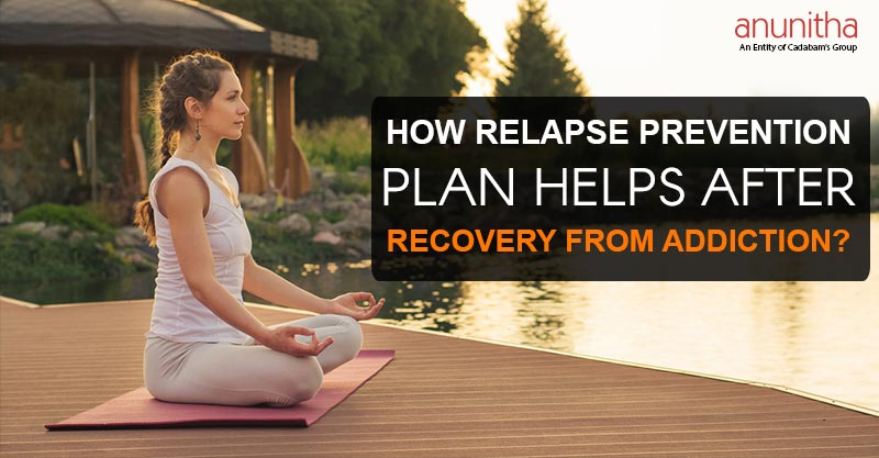 How Relapse Prevention Plan helps after recovery from Addiction?