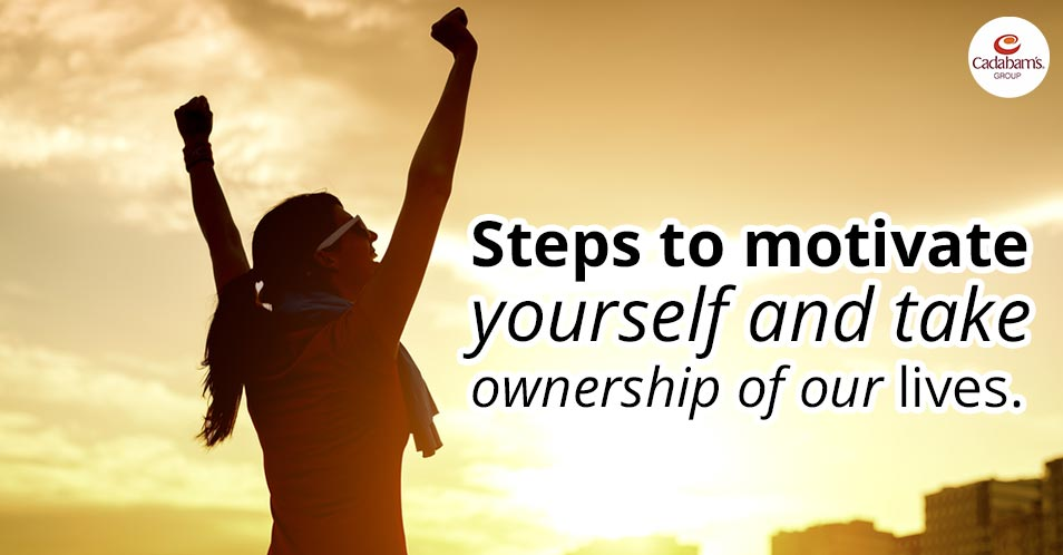 Steps To Motivate Yourself And Take Ownership Of Our Lives