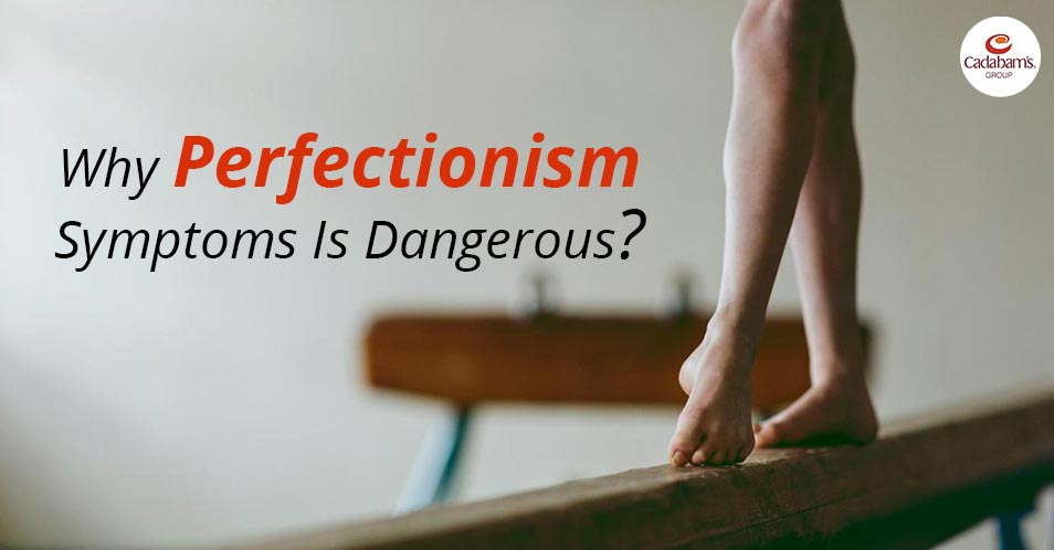 Why Perfectionism Symptoms Is Dangerous?