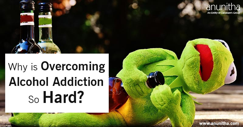 Why is Overcoming Alcohol Addiction So Hard?