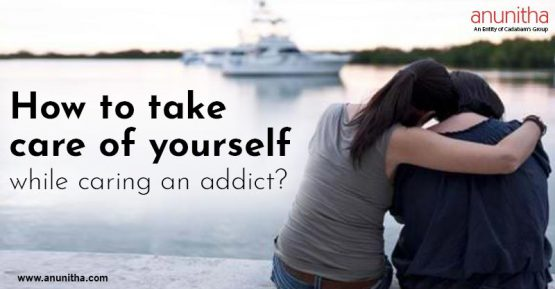 How to take care of yourself while caring an addict?