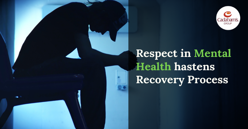Respect in Mental illness hastens Recovery Process