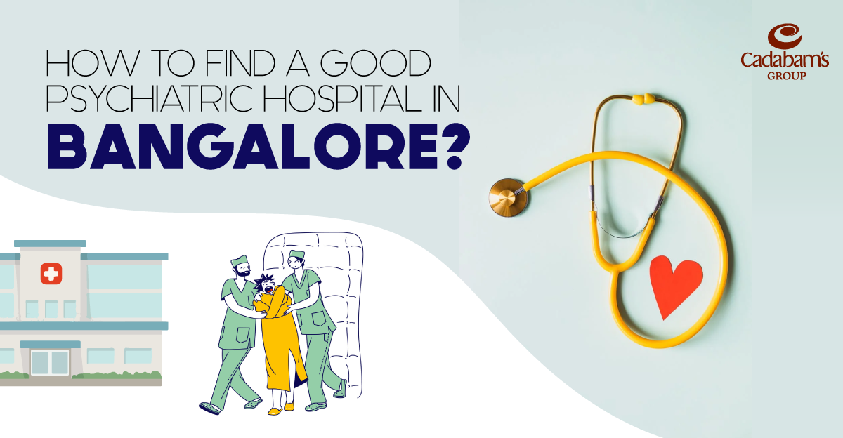 How to find a good psychiatric hospital in Bangalore?