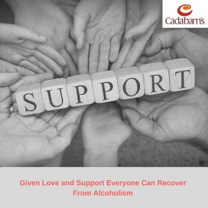 Given Love and Support Everyone Can Recover From Alcoholism